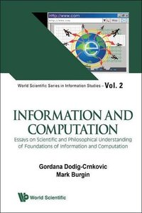 INFORMATION AND COMPUTATION: ESSAYS ON SCIENTIFIC AND PHILOSOPHICAL UNDERSTANDING OF FOUNDATIONS OF INFORMATION AND COMPUTATION-cover
