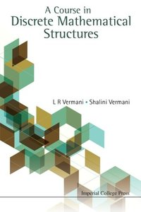 COURSE IN DISCRETE MATHEMATICAL STRUCTURES, A