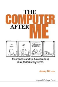 COMPUTER AFTER ME, THE: AWARENESS AND SELF-AWARENESS IN AUTONOMIC SYSTEMS-cover