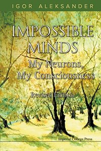 IMPOSSIBLE MINDS: MY NEURONS, MY CONSCIOUSNESS (REVISED EDITION)-cover
