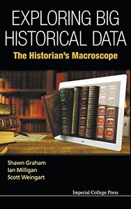 EXPLORING BIG HISTORICAL DATA: THE HISTORIAN'S MACROSCOPE-cover