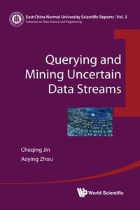 QUERYING AND MINING UNCERTAIN DATA STREAMS-cover