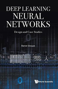 DEEP LEARNING NEURAL NETWORKS: DESIGN AND CASE STUDIES