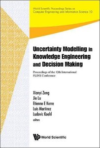 UNCERTAINTY MODELLING IN KNOWLEDGE ENGINEERING AND DECISION MAKING - PROCEEDINGS OF THE 12TH INTERNATIONAL FLINS CONFERENCE (FLINS 2016)-cover