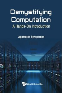 DEMYSTIFYING COMPUTATION: A HANDS-ON INTRODUCTION-cover