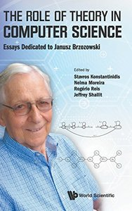 ROLE OF THEORY IN COMPUTER SCIENCE, THE: ESSAYS DEDICATED TO JANUSZ BRZOZOWSKI