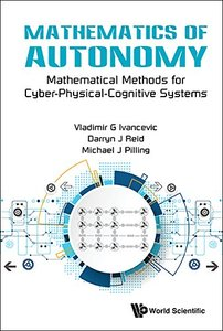 MATHEMATICS OF AUTONOMY: MATHEMATICAL METHODS FOR CYBER-PHYSICAL-COGNITIVE SYSTEMS-cover