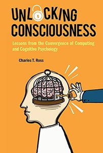 Unlocking Consciousness: Lessons From The Convergence Of Computing And Cognitive Psychology-cover