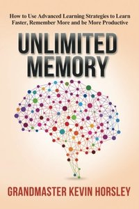 Unlimited Memory: How to Use Advanced Learning Strategies to Learn Faster, Remember More and be More Productive-cover