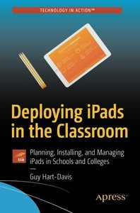 Deploying iPads in the Classroom: Planning, Installing, and Managing iPads in Schools and Colleges-cover