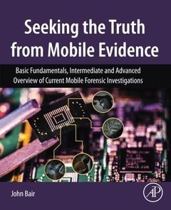 Seeking the Truth from Mobile Evidence: Basic Fundamentals, Intermediate and Advanced Overview of Current Mobile Forensic Investigations-cover