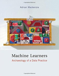 Machine Learners: Archaeology of a Data Practice (MIT Press)-cover