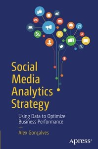 Social Media Analytics Strategy: Using Data to Optimize Business Performance