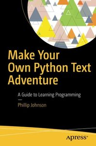 Make Your Own Python Text Adventure: A Guide to Learning Programming-cover