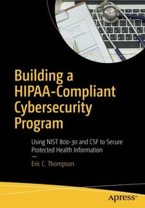 Building a HIPAA-Compliant Cybersecurity Program: Using NIST 800-30 and CSF to Secure Protected Health Information-cover