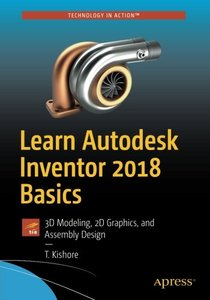Learn Autodesk Inventor 2018 Basics: 3D Modeling, 2D Graphics, and Assembly Design-cover