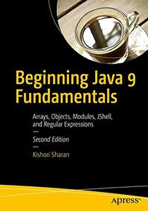 Beginning Java 9 Fundamentals: Arrays, Objects, Modules, JShell, and Regular Expressions-cover