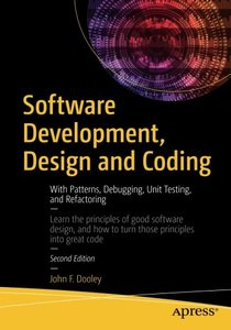 Software Development, Design and Coding: With Patterns, Debugging, Unit Testing, and Refactoring-cover