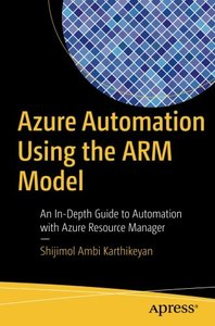 Azure Automation Using the ARM Model: An In-Depth Guide to Automation with Azure Resource Manager-cover