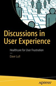 Discussions in User Experience: Healthcare for User Frustration-cover