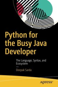 Python for the Busy Java Developer: The Language, Syntax, and Ecosystem
