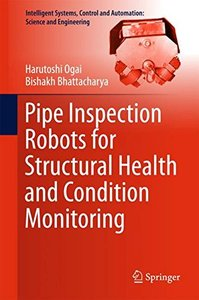 Pipe Inspection Robots for Structural Health and Condition Monitoring (Intelligent Systems, Control and Automation: Science and Engineering)
