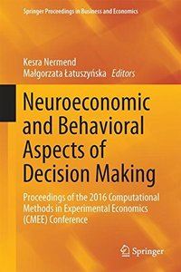 Neuroeconomic and Behavioral Aspects of Decision Making: Proceedings of the 2016 Computational Methods in Experimental Economics (CMEE) Conference (Springer Proceedings in Business and Economics)-cover
