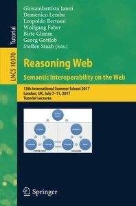 Reasoning Web. Semantic Interoperability on the Web: 13th International Summer School 2017, London, UK, July 7-11, 2017, Tutorial Lectures (Lecture Notes in Computer Science)-cover