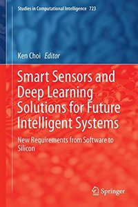 Smart Sensors and Deep Learning Solutions for Future Intelligent Systems: New Requirements from Software to Silicon (Studies in Computational Intelligence)-cover