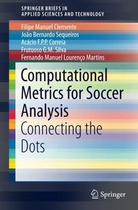 Computational Metrics for Soccer Analysis: Connecting the dots (SpringerBriefs in Applied Sciences and Technology)-cover