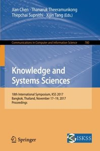 Knowledge and Systems Sciences: 18th International Symposium, KSS 2017, Bangkok, Thailand, November 17–19, 2017, Proceedings (Communications in Computer and Information Science)