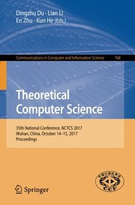 Theoretical Computer Science: 35th National Conference, NCTCS 2017, Wuhan, China, October 14-15, 2017, Proceedings (Communications in Computer and Information Science)-cover