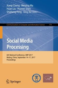 Social Media Processing: 6th National Conference, SMP 2017, Beijing, China, September 14-17, 2017, Proceedings (Communications in Computer and Information Science)-cover