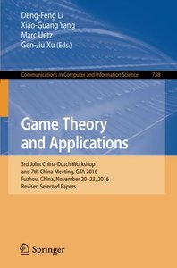 Game Theory and Applications: 3rd Joint China-Dutch Workshop and 7th China Meeting, GTA 2016, Fuzhou, China, November 20-23, 2016, Revised Selected ... in Computer and Information Science)-cover