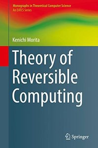 Theory of Reversible Computing (Monographs in Theoretical Computer Science. An EATCS Series)-cover