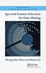 Spectral Feature Selection for Data Mining (Chapman & Hall/CRC Data Mining and Knowledge Discovery Series)