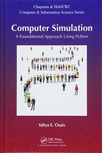 Computer Simulation: A Foundational Approach using Python (Chapman & Hall/CRC Computer and Information Science Series)-cover