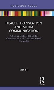 Health Translation and Media Communication: A Corpus Study of the Media Communication of Translated Health Knowledge (Routledge Studies in Empirical Translation)