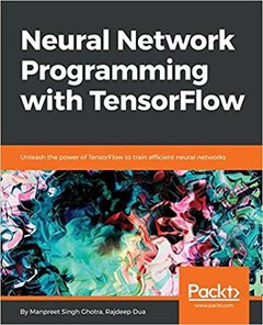 Neural Network Programming with TensorFlow: Unleash the power of TensorFlow to train efficient neural networks-cover
