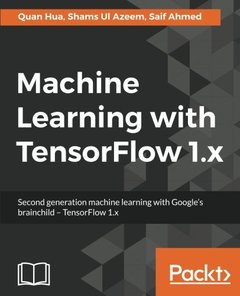 Machine Learning with TensorFlow 1.x: Second generation machine learning with Google's brainchild - TensorFlow 1.x-cover