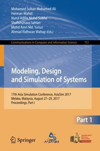 Modeling, Design and Simulation of Systems: 17th Asia Simulation Conference, AsiaSim 2017, Melaka, Malaysia, August 27 ??29, 2017, Proceedings, Part I ... in Computer and Information Science)-cover