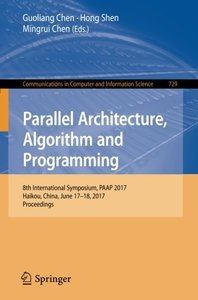 Parallel Architecture, Algorithm and Programming: 8th International Symposium, PAAP 2017, Haikou, China, June 17??8, 2017, Proceedings (Communications in Computer and Information Science)-cover