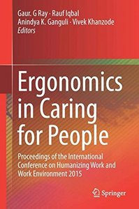 Ergonomics in Caring for People: Proceedings of the International Conference on Humanizing Work and Work Environment 2015