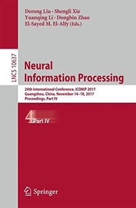 Neural Information Processing: 24th International Conference, ICONIP 2017, Guangzhou, China, November 14??8, 2017, Proceedings, Part IV (Lecture Notes in Computer Science)-cover