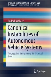 Canonical Instabilities of Autonomous Vehicle Systems: The Unsettling Reality Behind the Dreams of Greed (SpringerBriefs in Applied Sciences and Technology)-cover