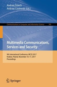 Multimedia Communications, Services and Security: 9th International Conference, MCSS 2017, Krak籀w, Poland, November 16-17, 2017, Proceedings (Communications in Computer and Information Science)