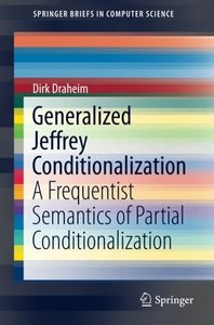 Generalized Jeffrey Conditionalization: A Frequentist Semantics of Partial Conditionalization (SpringerBriefs in Computer Science)-cover