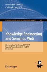 Knowledge Engineering and Semantic Web: 8th International Conference, KESW 2017, Szczecin, Poland, November 8-10, 2017, Proceedings (Communications in Computer and Information Science)-cover