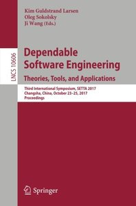 Dependable Software Engineering. Theories, Tools, and Applications: Third International Symposium, SETTA 2017, Changsha, China, October 23-25, 2017, Proceedings (Lecture Notes in Computer Science)-cover