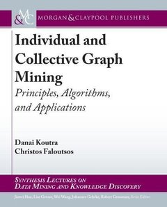 Individual and Collective Graph Mining: Principles, Algorithms, and Applications (Synthesis Lectures on Data Mining and Knowledge Discovery)-cover